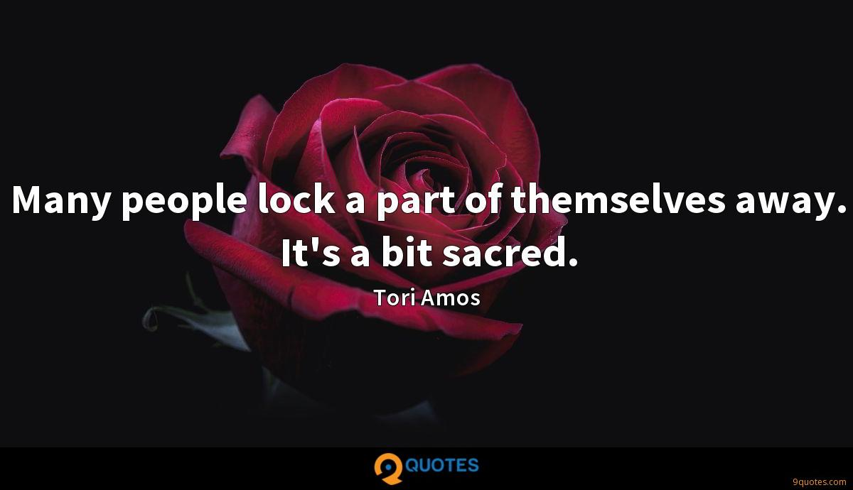 Many people lock a part of themselves away. It's a bit sacred.