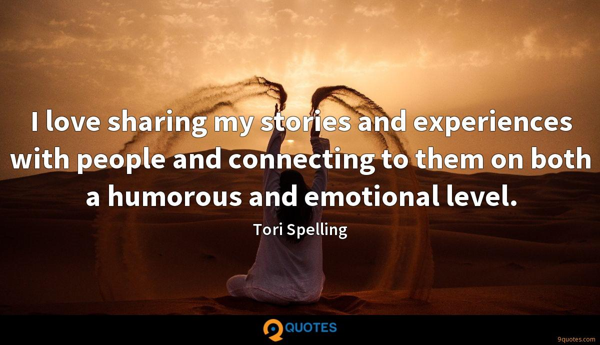 I love sharing my stories and experiences with people and connecting to them on both a humorous and emotional level.