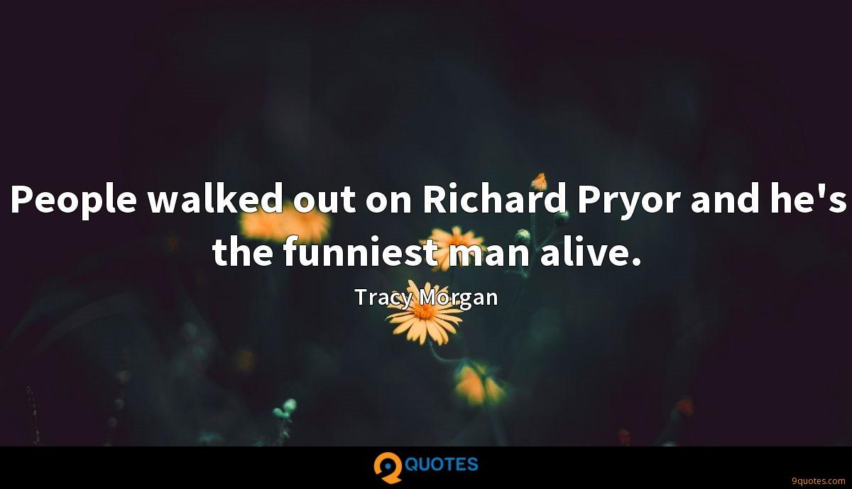 People walked out on Richard Pryor and he's the funniest man alive.