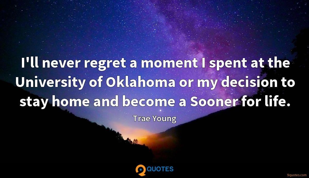 I'll never regret a moment I spent at the University of Oklahoma or my decision to stay home and become a Sooner for life.