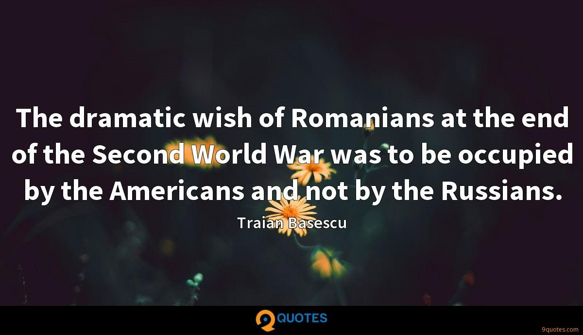 The dramatic wish of Romanians at the end of the Second World War was to be occupied by the Americans and not by the Russians.