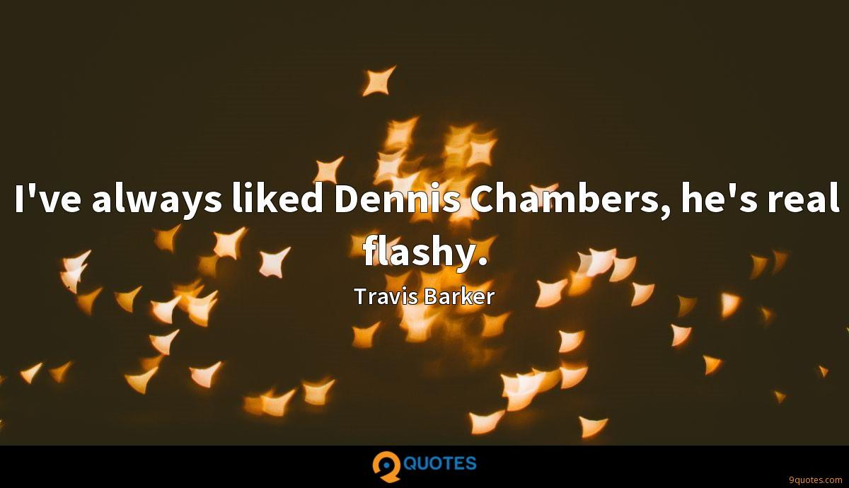 I've always liked Dennis Chambers, he's real flashy.