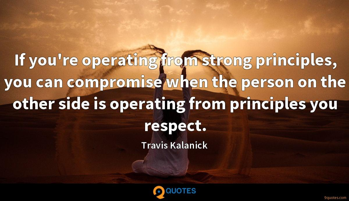 If you're operating from strong principles, you can compromise when the person on the other side is operating from principles you respect.