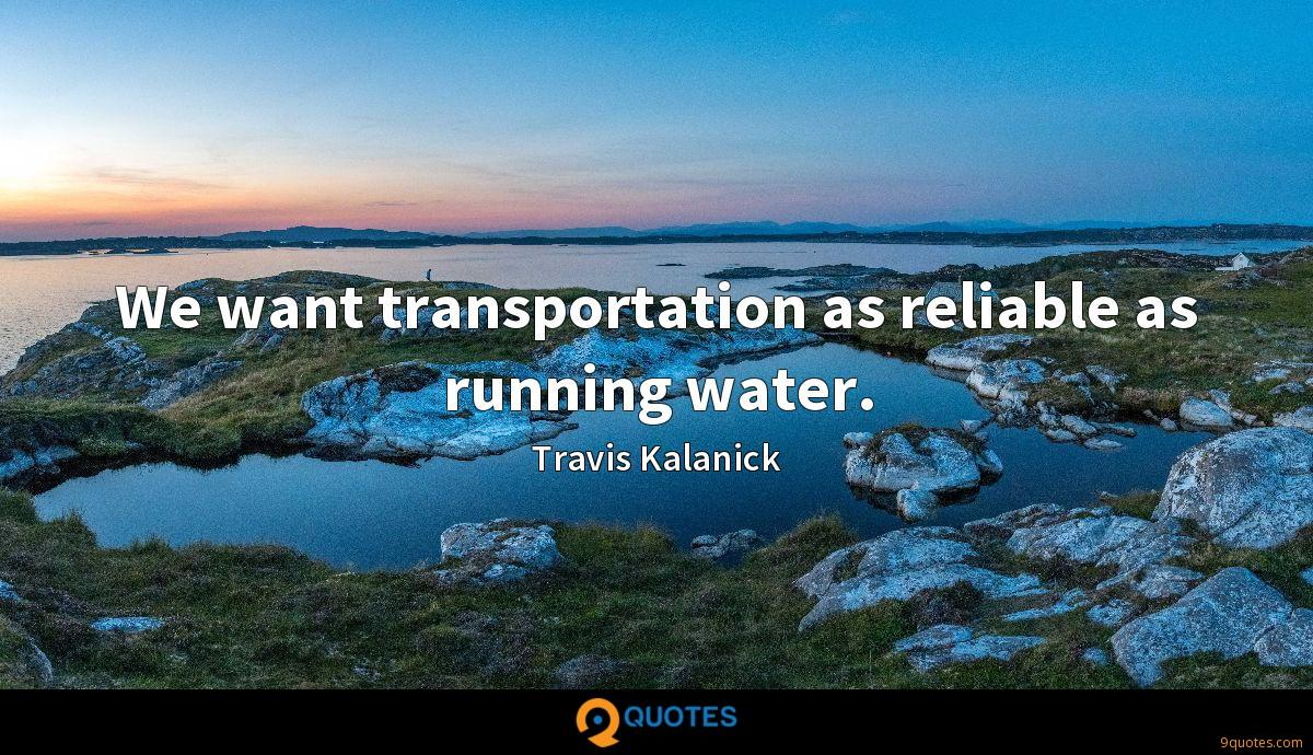 We want transportation as reliable as running water.