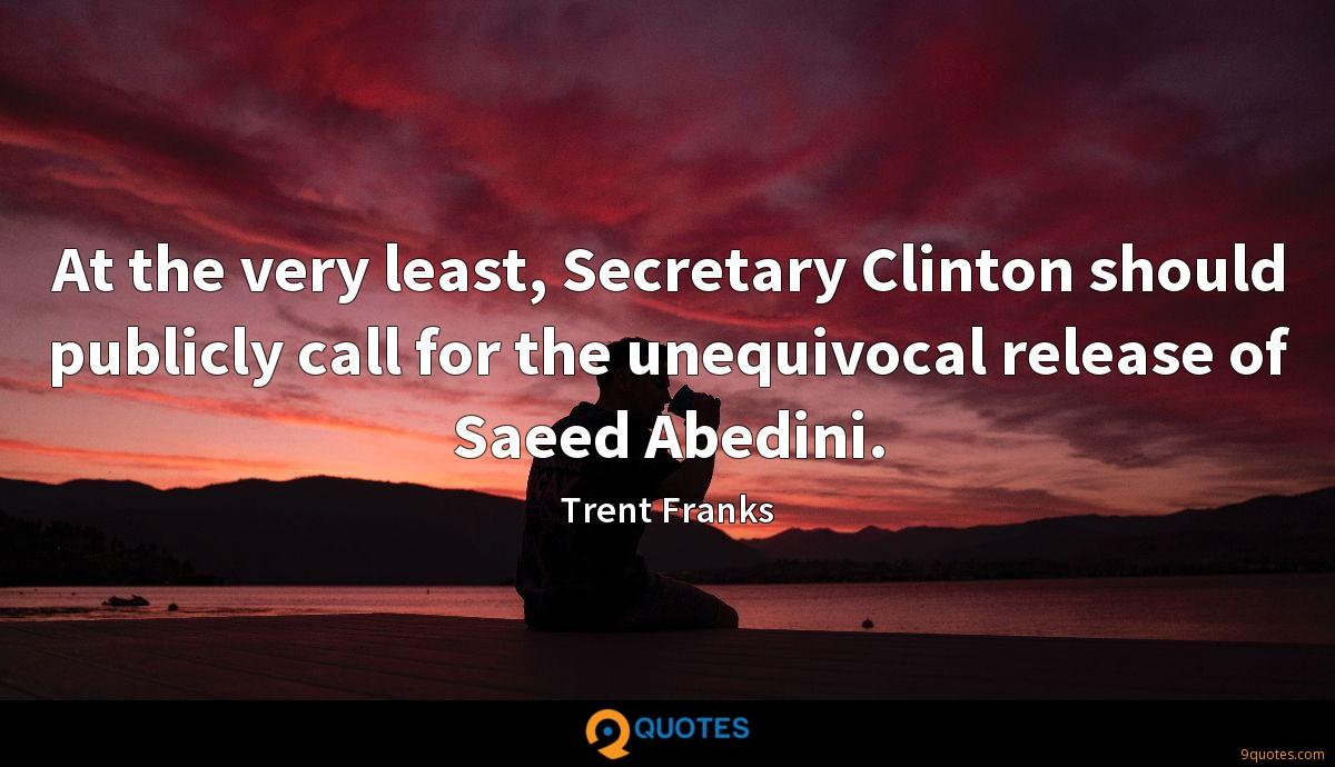 At the very least, Secretary Clinton should publicly call for the unequivocal release of Saeed Abedini.