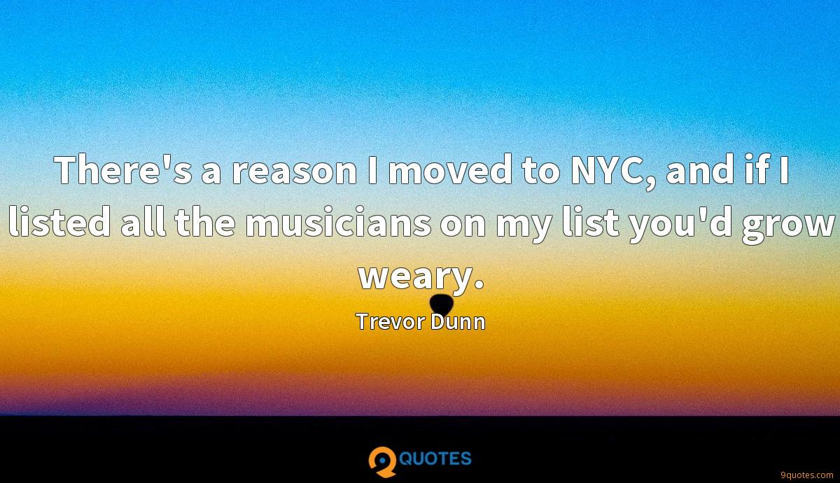 There's a reason I moved to NYC, and if I listed all the musicians on my list you'd grow weary.