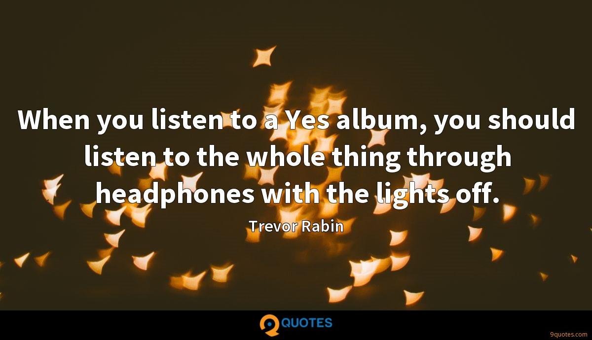 When you listen to a Yes album, you should listen to the whole thing through headphones with the lights off.