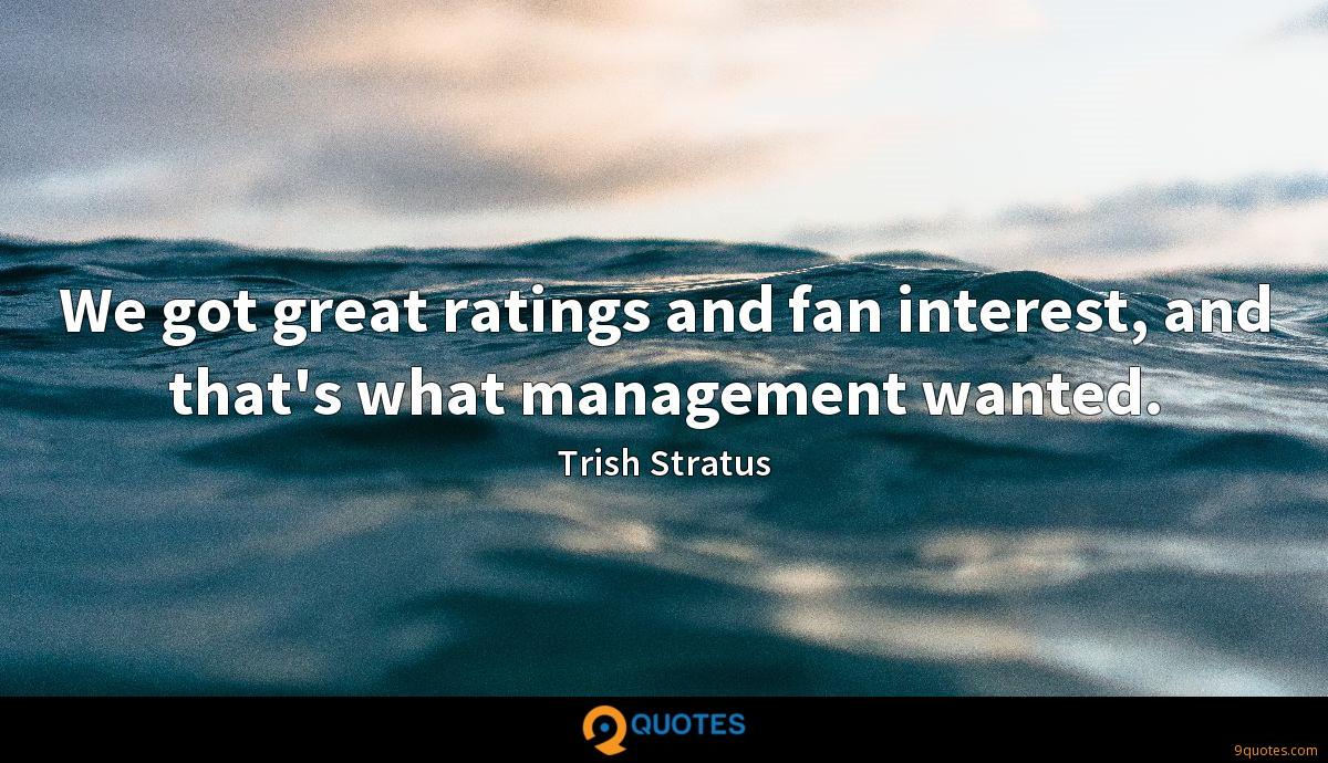 We got great ratings and fan interest, and that's what management wanted.