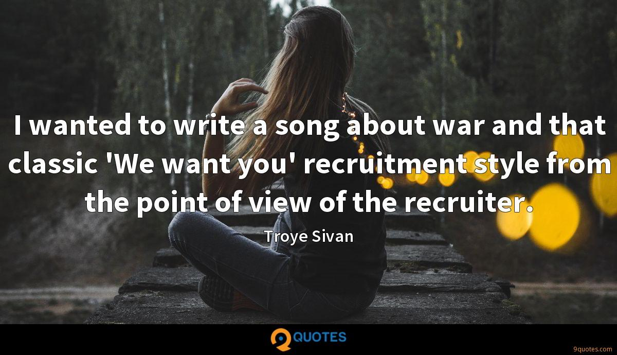 I wanted to write a song about war and that classic 'We want you' recruitment style from the point of view of the recruiter.
