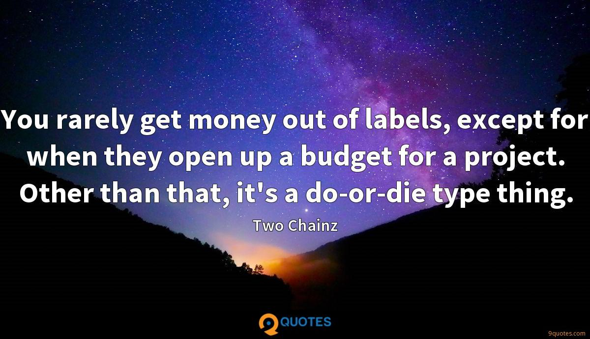 You rarely get money out of labels, except for when they open up a budget for a project. Other than that, it's a do-or-die type thing.