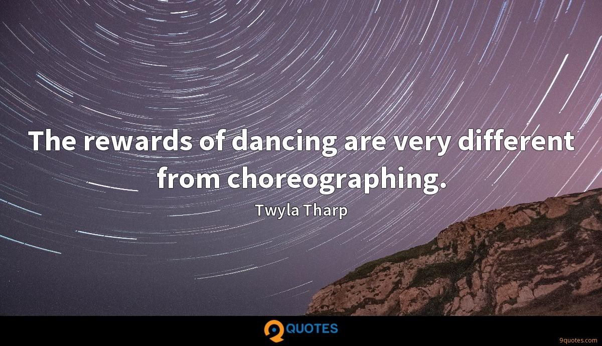 The rewards of dancing are very different from choreographing.