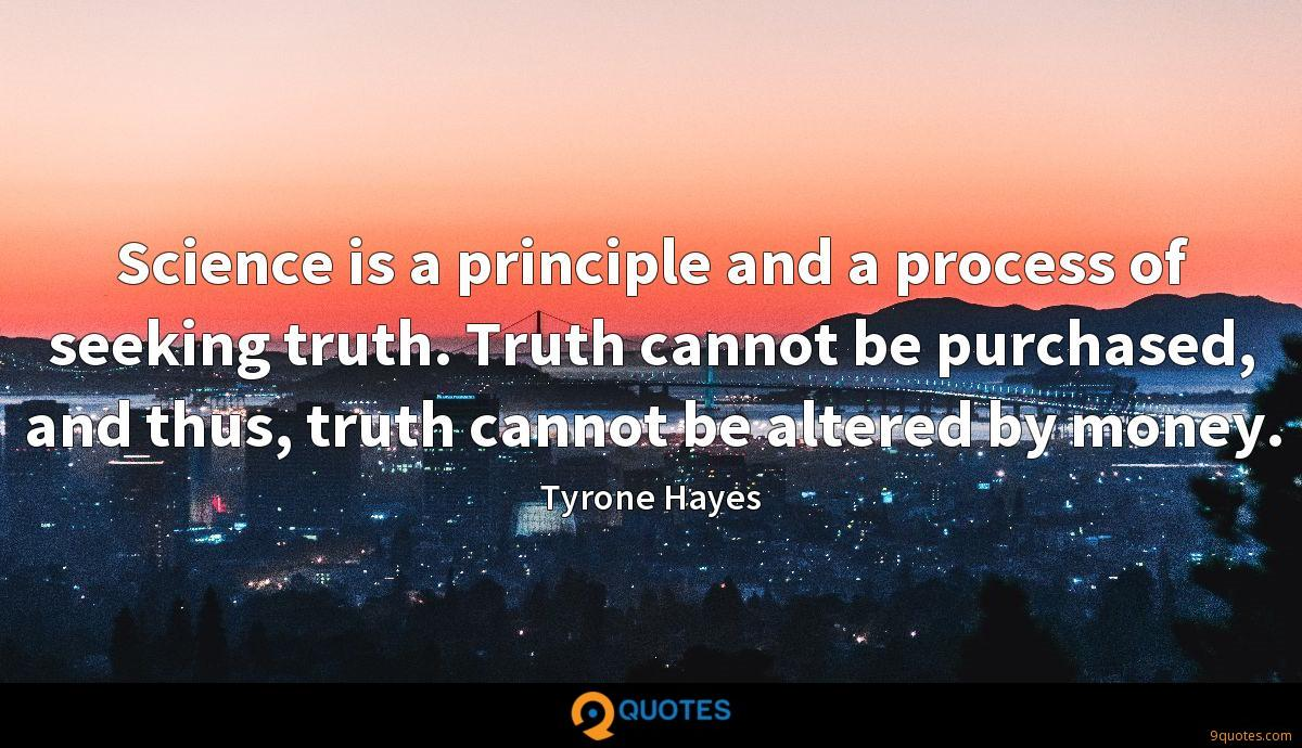 Science is a principle and a process of seeking truth. Truth cannot be purchased, and thus, truth cannot be altered by money.