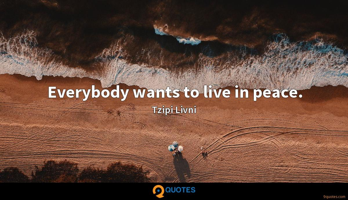 Everybody wants to live in peace.