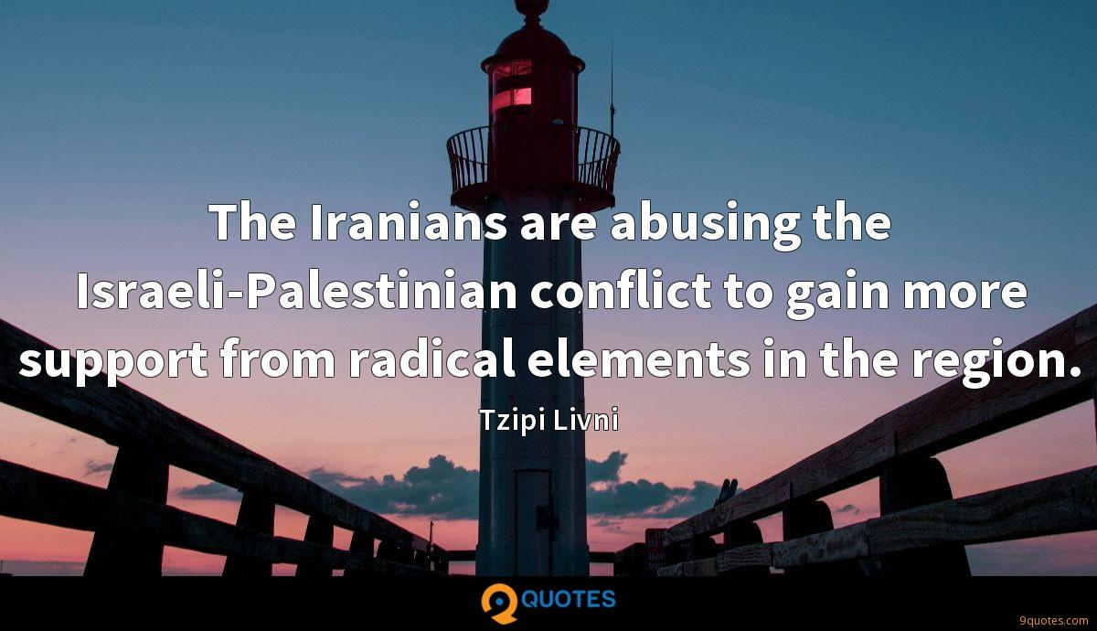 The Iranians are abusing the Israeli-Palestinian conflict to gain more support from radical elements in the region.