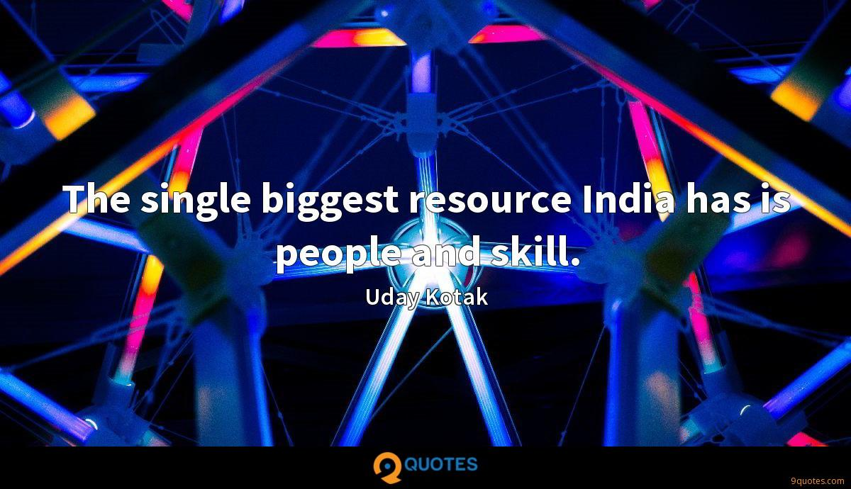 The single biggest resource India has is people and skill.