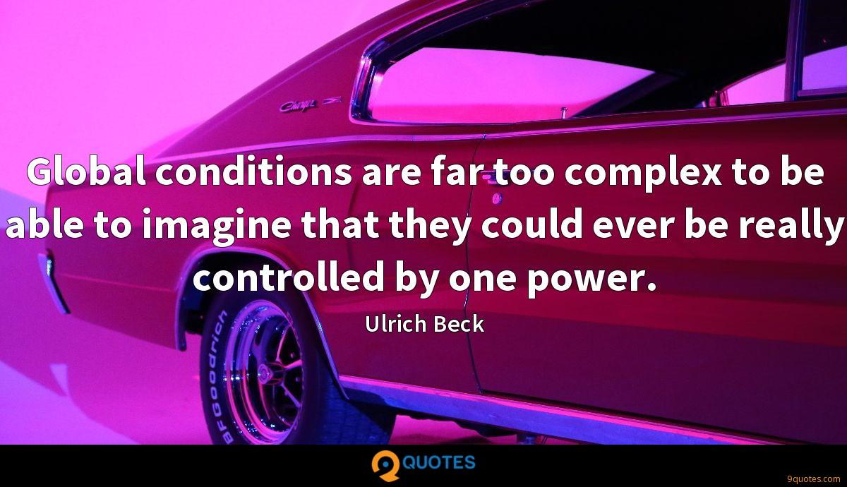 Global conditions are far too complex to be able to imagine that they could ever be really controlled by one power.