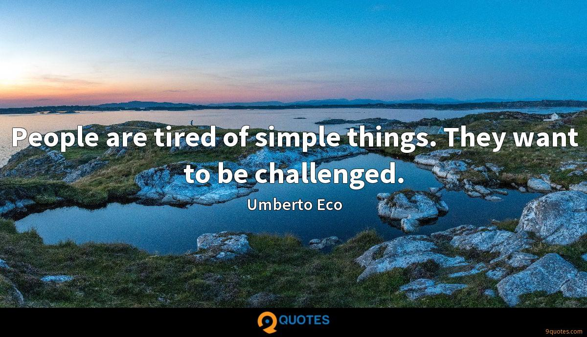 People are tired of simple things. They want to be challenged.