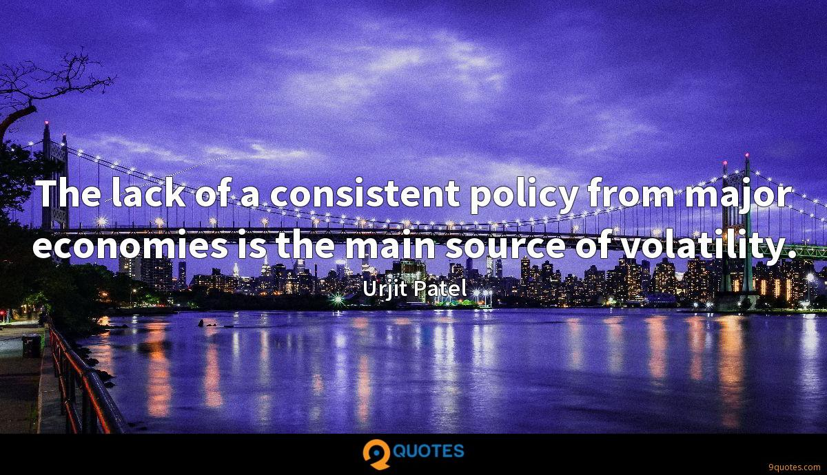 The lack of a consistent policy from major economies is the main source of volatility.