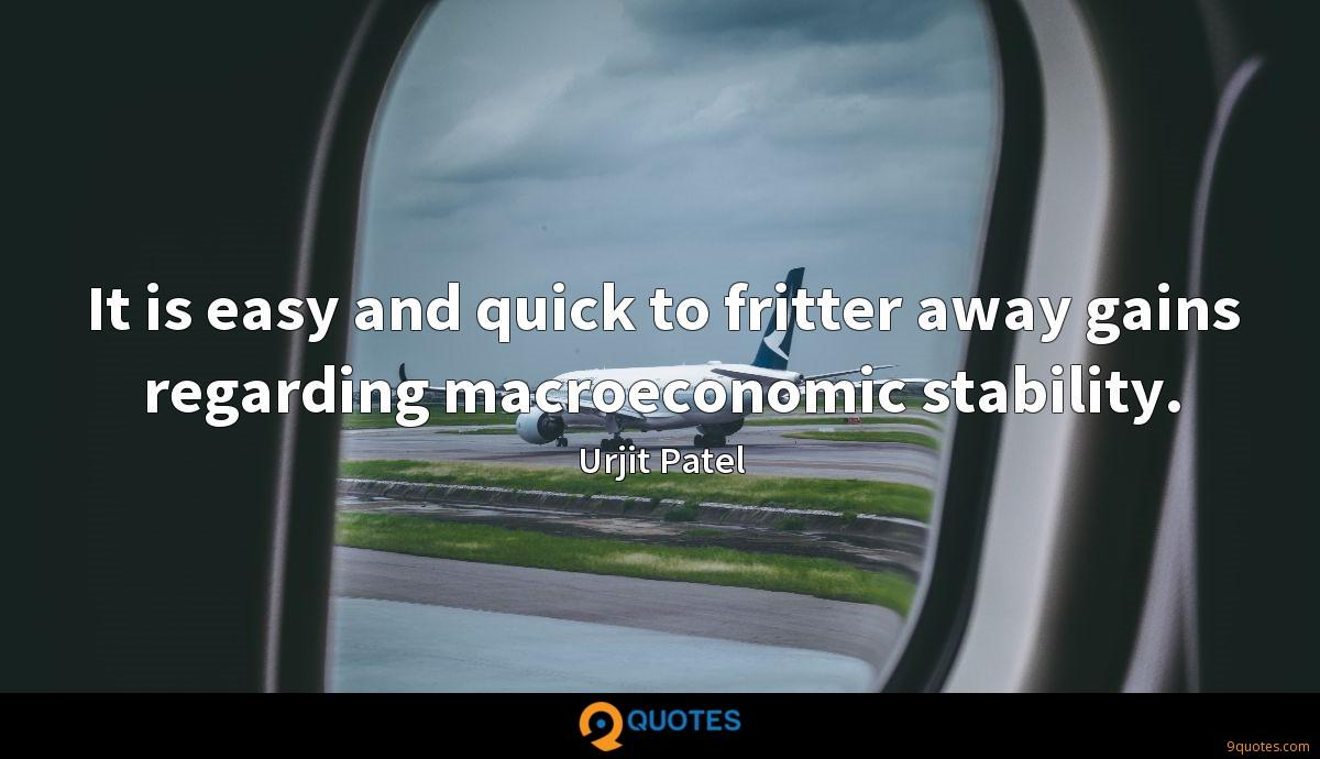 It is easy and quick to fritter away gains regarding macroeconomic stability.