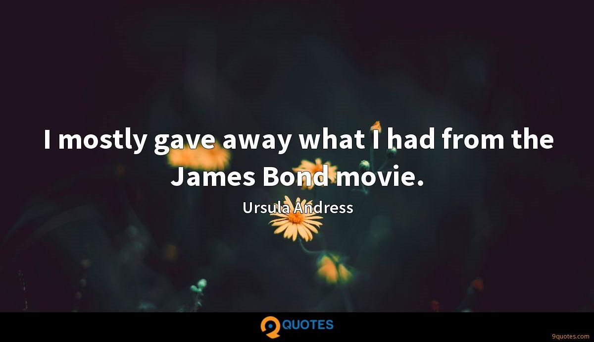 I mostly gave away what I had from the James Bond movie.