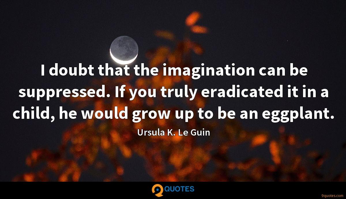 I doubt that the imagination can be suppressed. If you truly eradicated it in a child, he would grow up to be an eggplant.