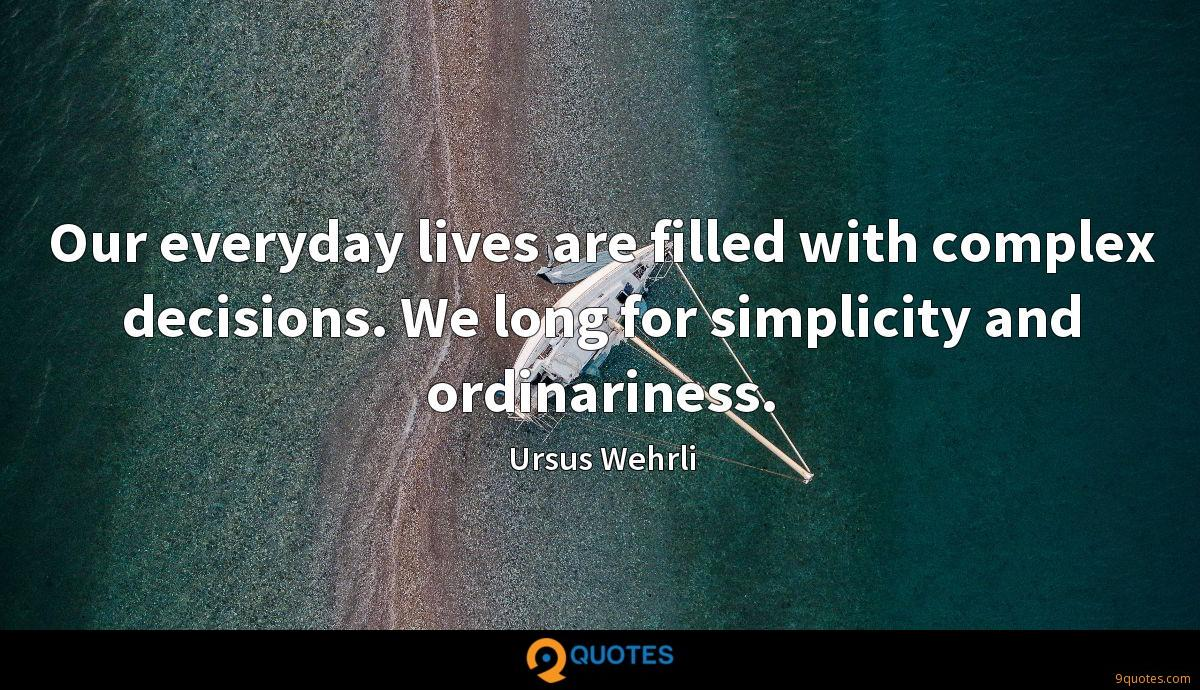 Our everyday lives are filled with complex decisions. We long for simplicity and ordinariness.