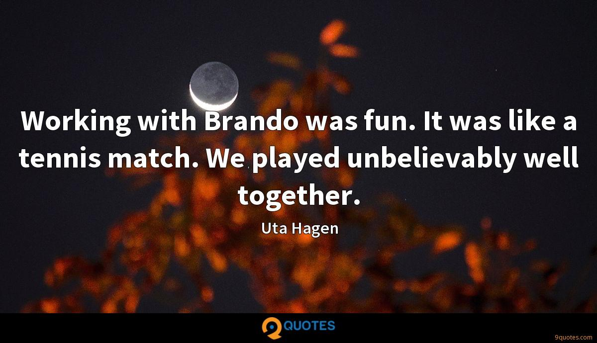 Working with Brando was fun. It was like a tennis match. We played unbelievably well together.
