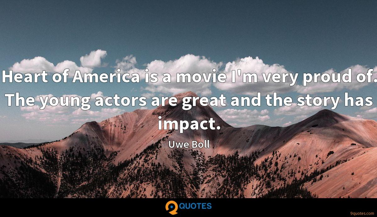 Heart of America is a movie I'm very proud of. The young actors are great and the story has impact.