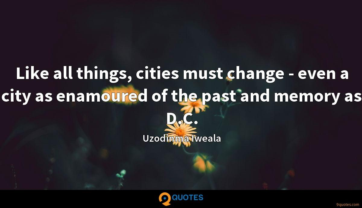 Like all things, cities must change - even a city as enamoured of the past and memory as D.C.