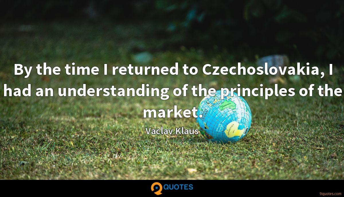By the time I returned to Czechoslovakia, I had an understanding of the principles of the market.