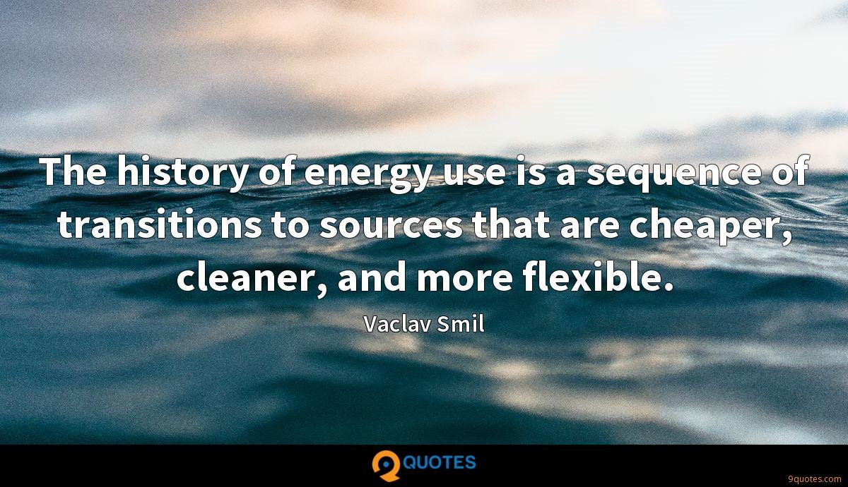 The history of energy use is a sequence of transitions to sources that are cheaper, cleaner, and more flexible.