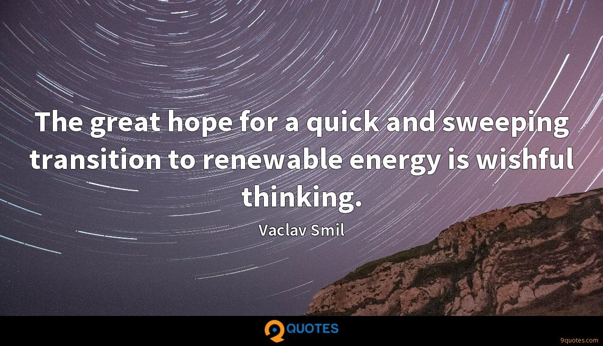 The great hope for a quick and sweeping transition to renewable energy is wishful thinking.