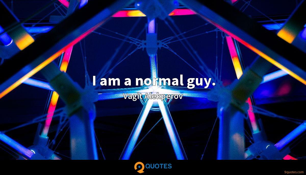 I am a normal guy.