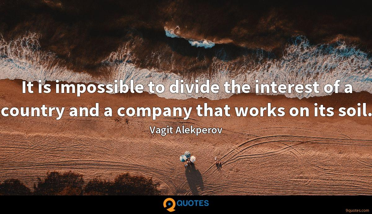 It is impossible to divide the interest of a country and a company that works on its soil.