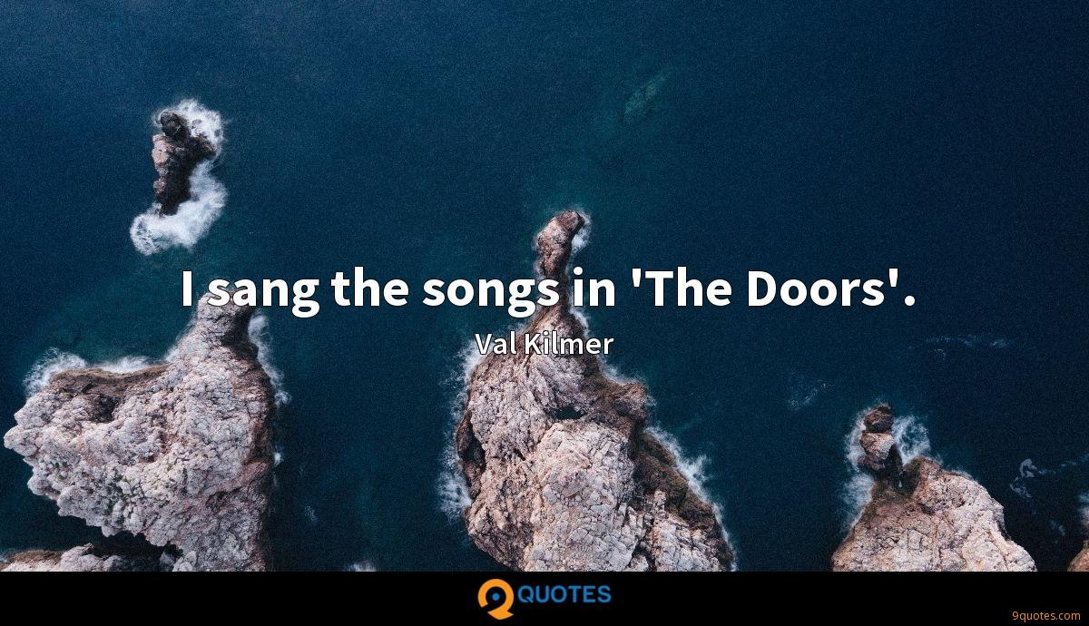 I sang the songs in 'The Doors'.