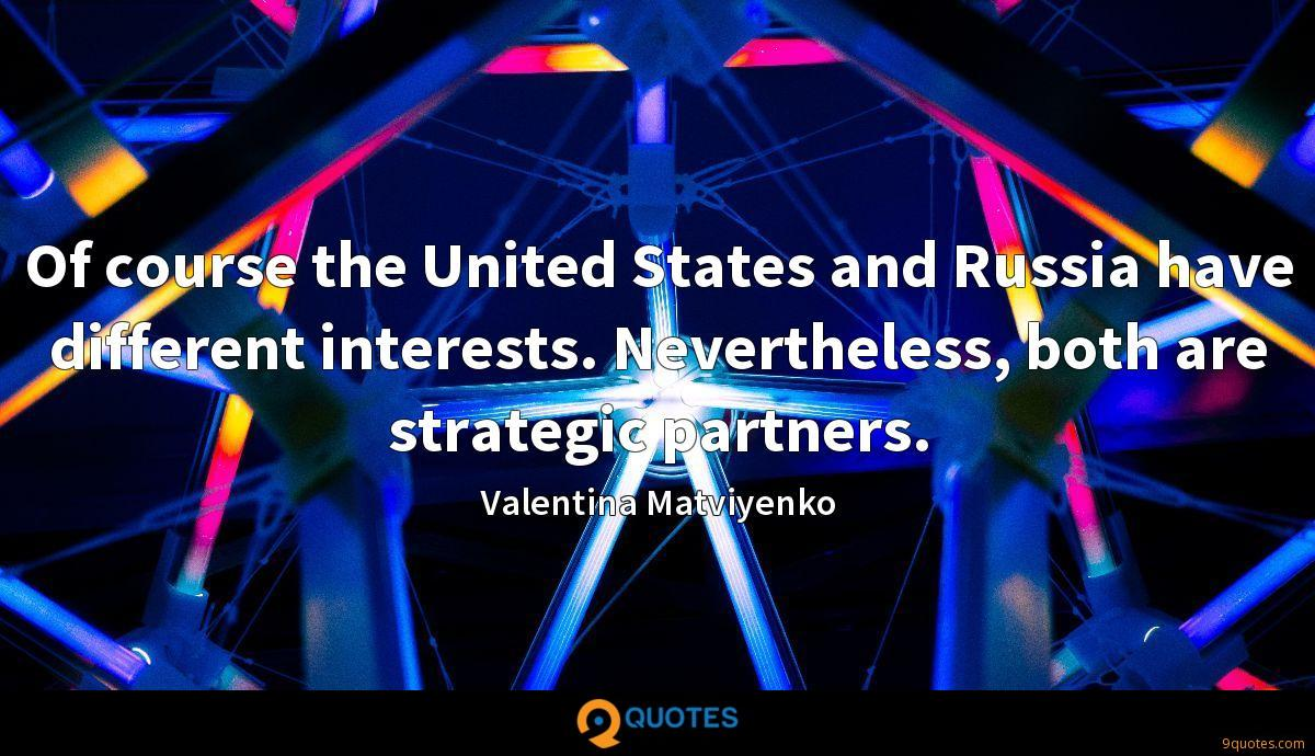 Of course the United States and Russia have different interests. Nevertheless, both are strategic partners.