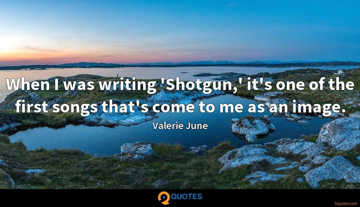 When I was writing 'Shotgun,' it's one of the first songs that's come to me as an image.