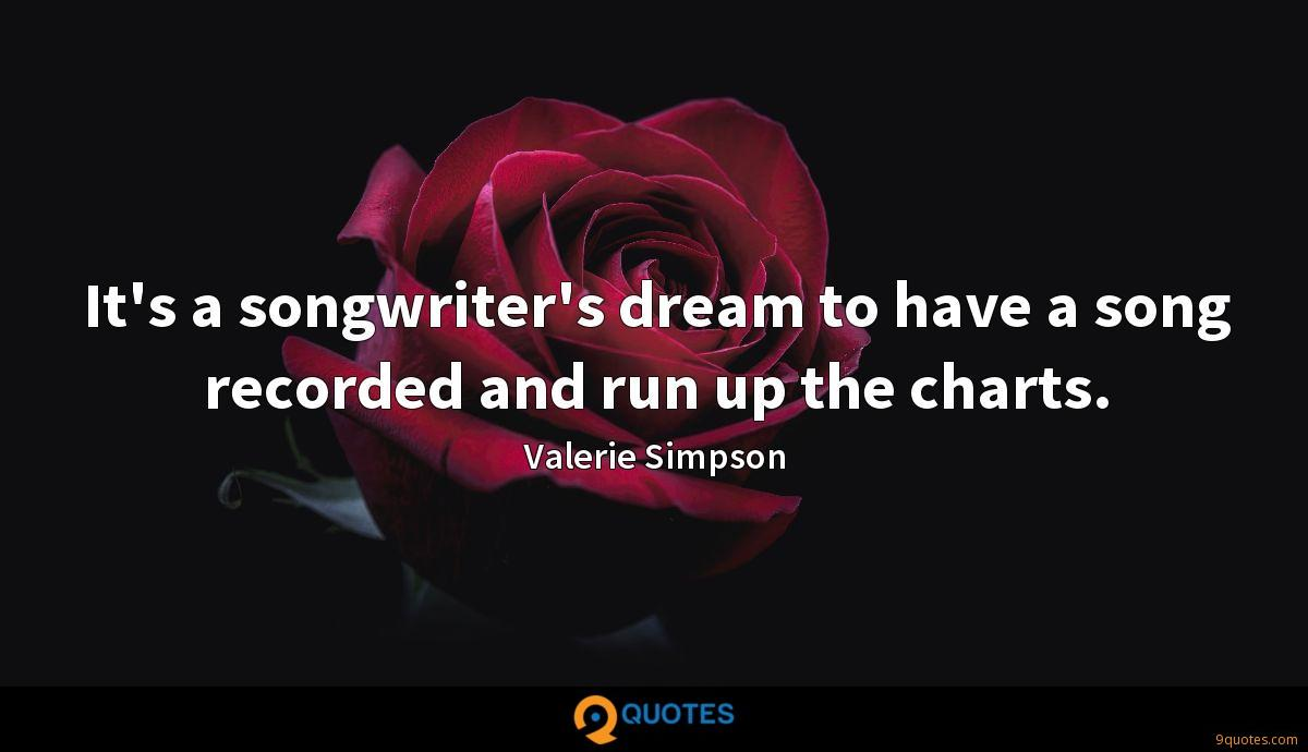 It's a songwriter's dream to have a song recorded and run up the charts.