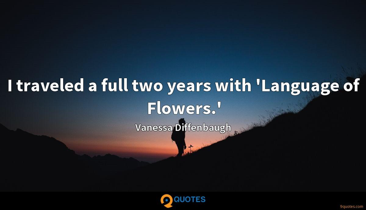 I traveled a full two years with 'Language of Flowers.'