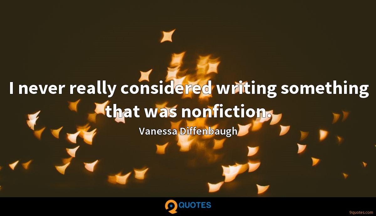 I never really considered writing something that was nonfiction.