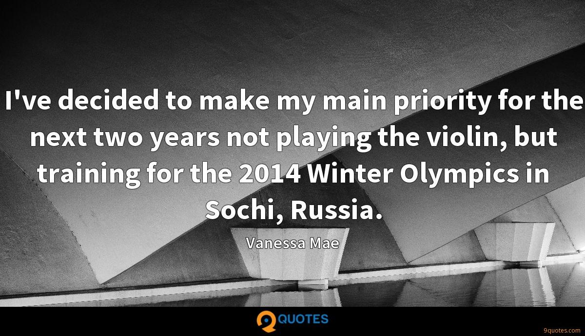 I've decided to make my main priority for the next two years not playing the violin, but training for the 2014 Winter Olympics in Sochi, Russia.