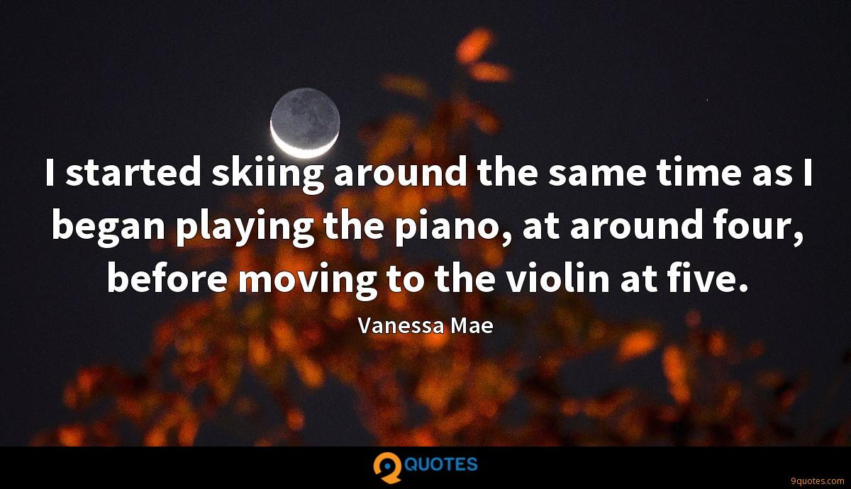 I started skiing around the same time as I began playing the piano, at around four, before moving to the violin at five.