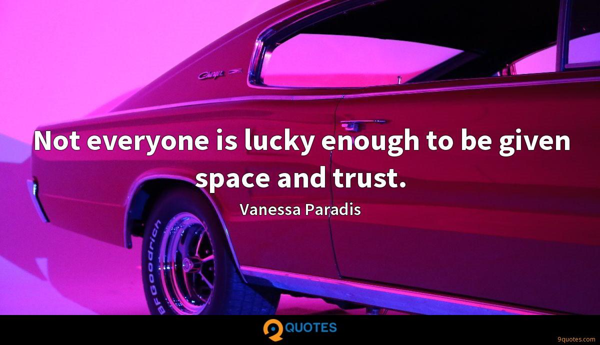 Not everyone is lucky enough to be given space and trust.
