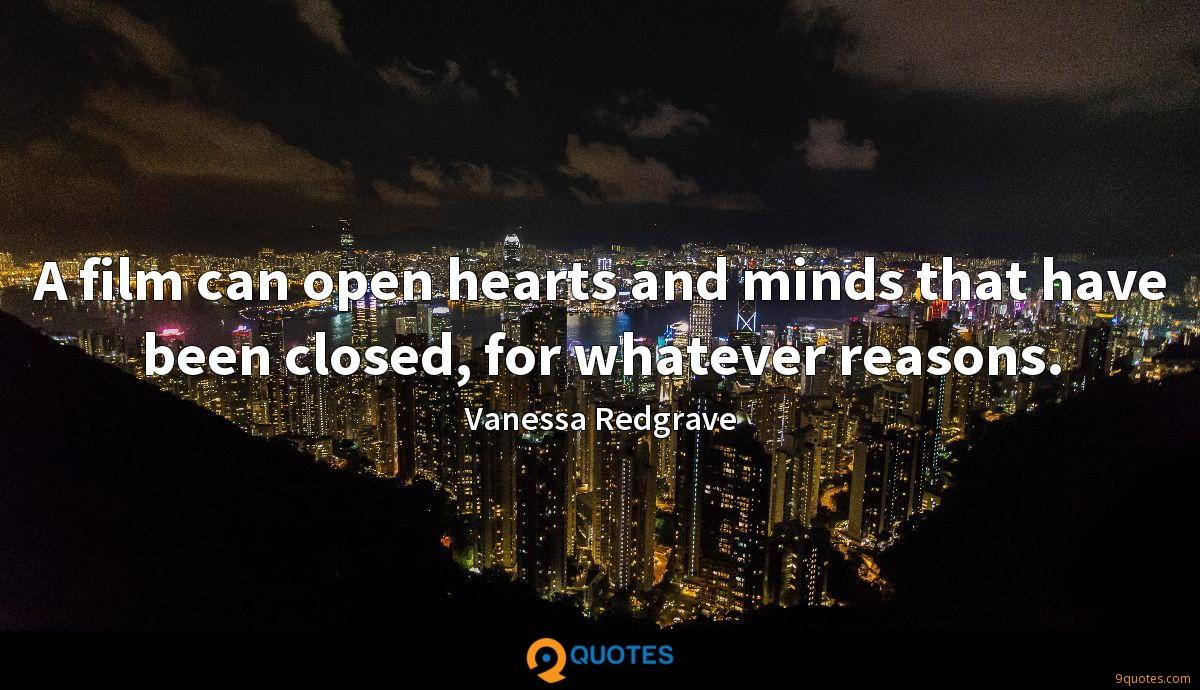 A film can open hearts and minds that have been closed, for whatever reasons.