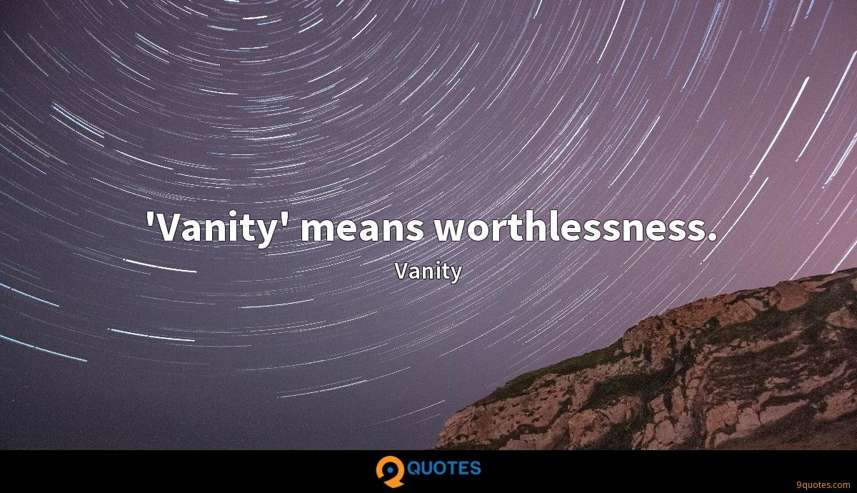 'Vanity' means worthlessness.