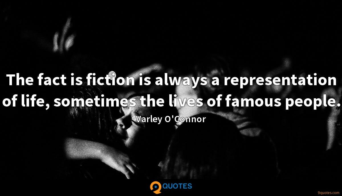 The fact is fiction is always a representation of life, sometimes the lives of famous people.