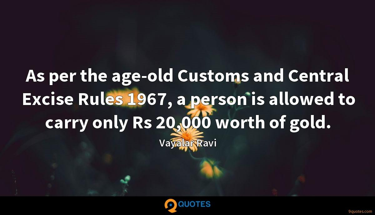 As per the age-old Customs and Central Excise Rules 1967, a person is allowed to carry only Rs 20,000 worth of gold.