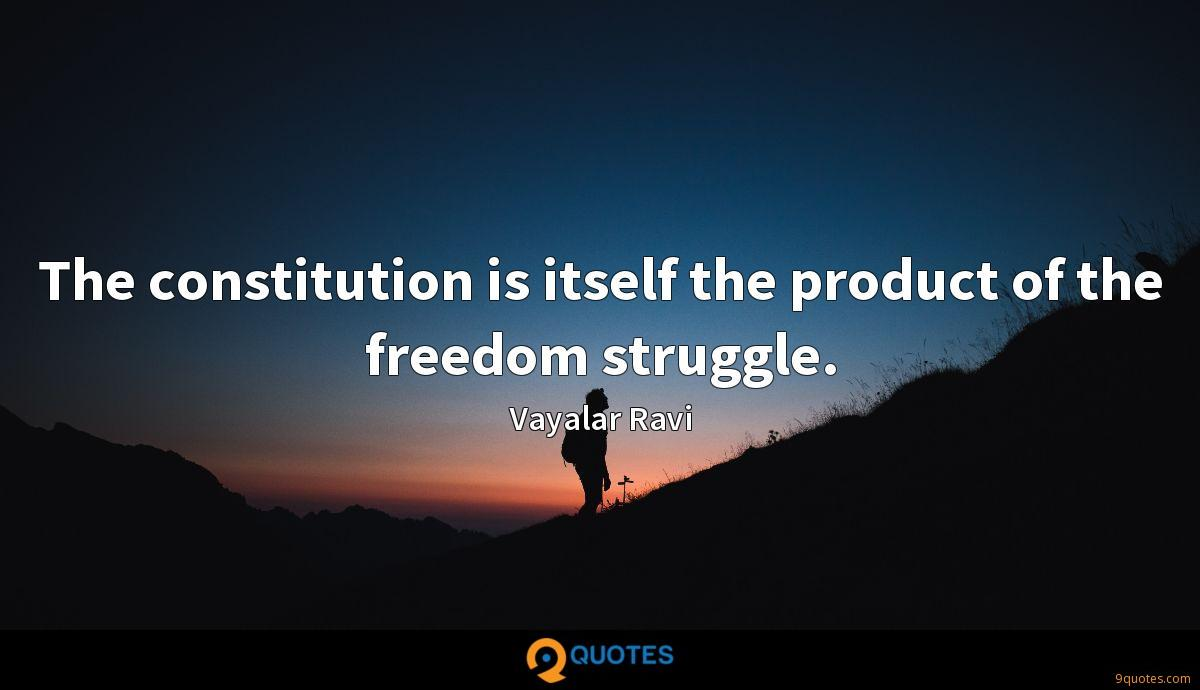 The constitution is itself the product of the freedom struggle.
