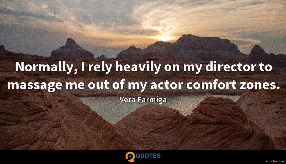 Normally, I rely heavily on my director to massage me out of my actor comfort zones.