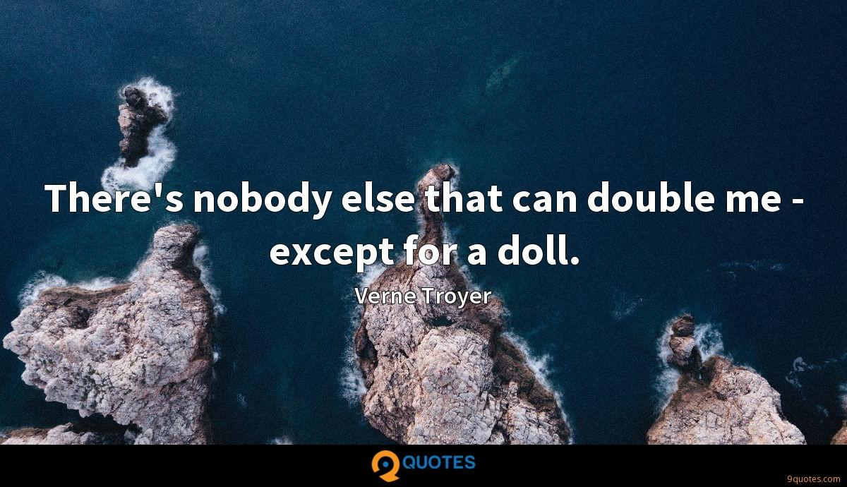 There's nobody else that can double me - except for a doll.